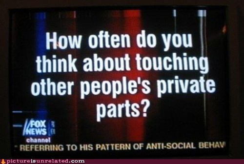 dirty minded,fox news,private parts,TV