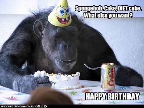 Spongebob. Cake, DIET coke. What else you want? HAPPY BIRTHDAY