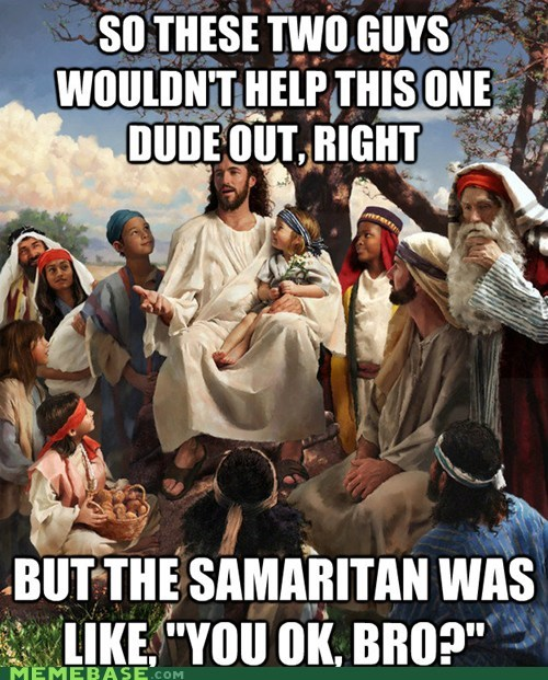 cool story bro,dudes,good samaritan,jesus,LOL Jesus