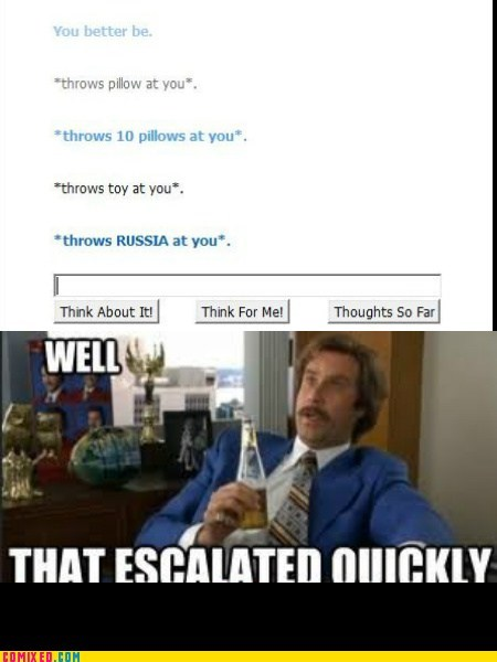 anchorman,Cleverbot,that escalated quickly,the internets,throwing
