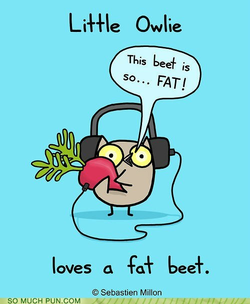 beat,beet,cute,double meaning,fat,Hall of Fame,homophone,literalism,Owl