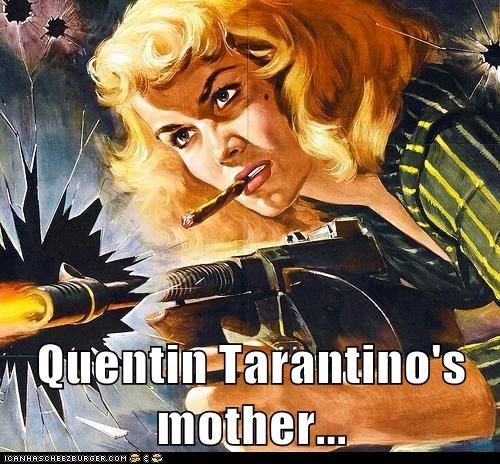 Quentin Tarantino's mother...