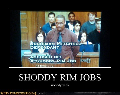 hilarious,rim job,shoddy,wtf