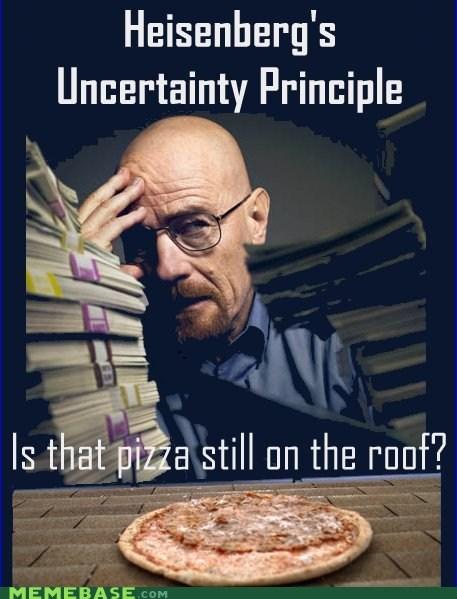 breaking bad heisenberg Memes pizza roof season 5 uncertainty principle - 6418213376
