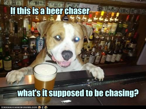 If this is a beer chaser what's it supposed to be chasing?