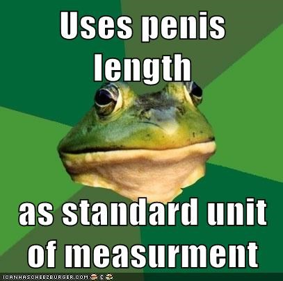 Uses penis length as standard unit of measurment