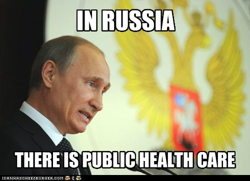 IN RUSSIA THERE IS PUBLIC HEALTH CARE