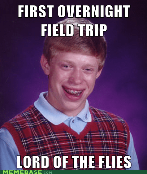 bad luck brian,field trip,lord of the flies,Memes