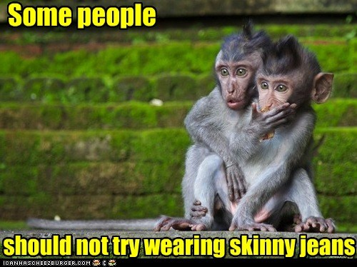 captions ew monkeys shock skinny jeans some people traumatizing