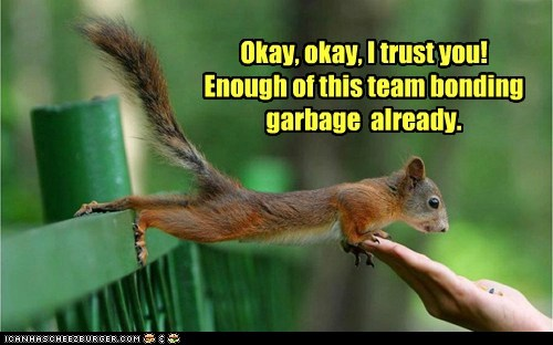 enough,fed up,garbage,squirrel,team building,trust falls