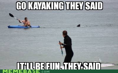 fun,kayak,shark,They Said