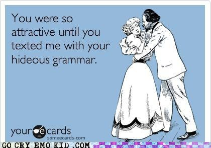 grammar issues,hawt,some e card,weird kid