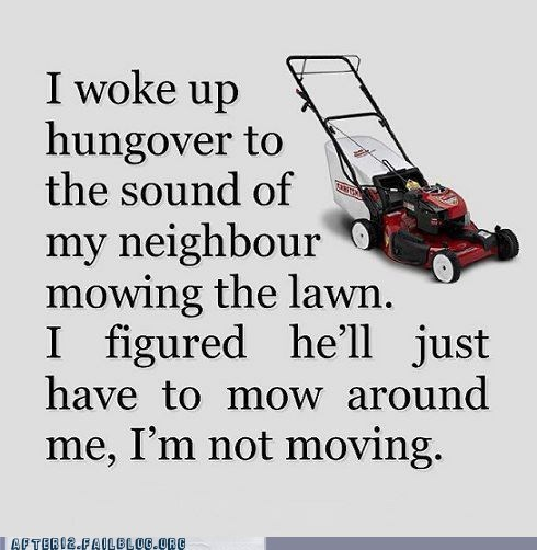 Hall of Fame,hangover,hungover,lawn,lawn mower,mower,mowing the lawn