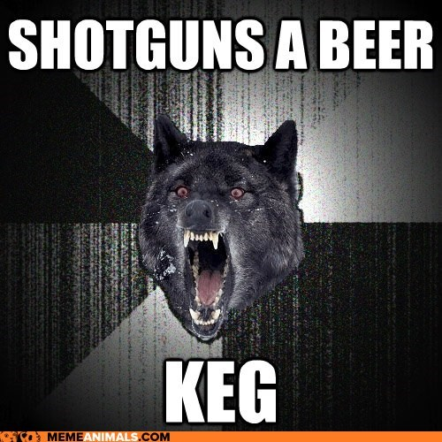 beer,insane,Insanity Wolf,kegs,Memes,scary,shotgunning,wolves