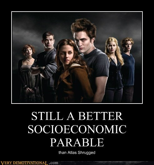 Atlas Shrugged,horrible book,Memes,Pure Awesome,socioeconomic,twilight
