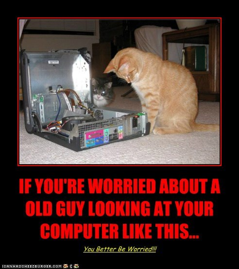 IF YOU'RE WORRIED ABOUT A OLD GUY LOOKING AT YOUR COMPUTER LIKE THIS... You Better Be Worried!!!
