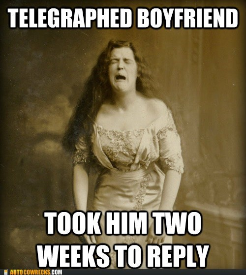 back in the day old timey troubles Telegraphed boyfriend two weeks to reply - 6422554368