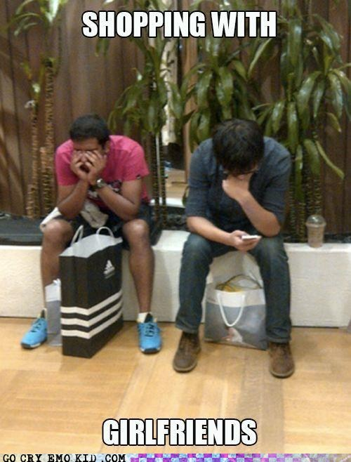 boyfriends,emolulz,First World Problems,shopping with girlfriends