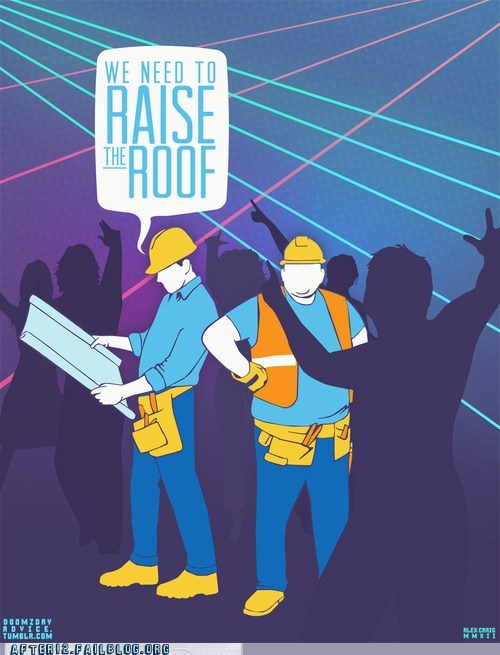 clubbin,construction workers,raise the roof