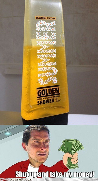 bear grylls better drink my own piss shut up and take my money