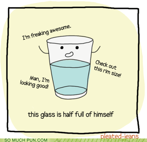 double meaning,full of himself,glass,h2o,half full,idiom,water