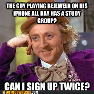 sarcastic wonka,sign up twice,study group