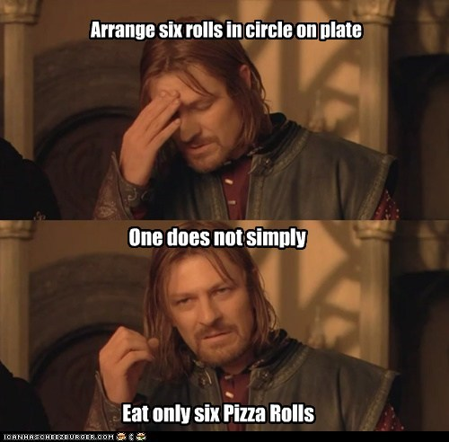 Arrange six rolls in circle on plate One does not simply Eat only six Pizza Rolls