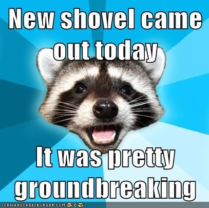 dig groundbreaking Lame Pun Coon shovel