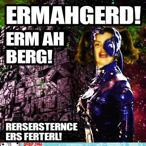 best of week,derp,Ermahgerd,resistence,Star Trek,the borg