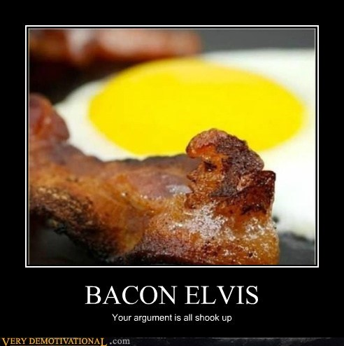 bacon Elvis hilarious Invalid Argument - 6426546176