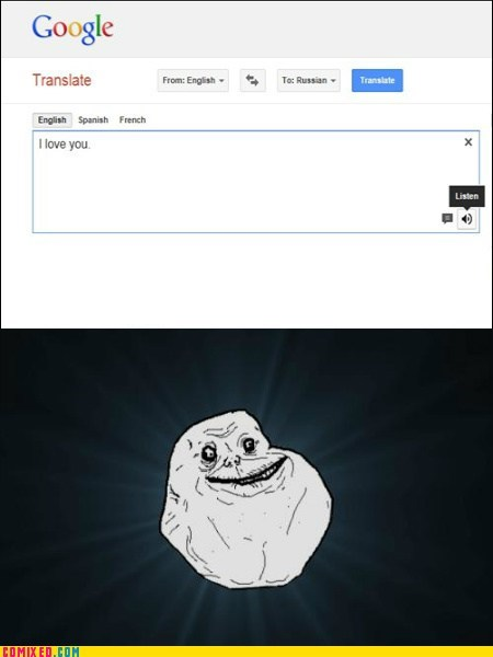 forever alone,google translate,internets,love,the internets