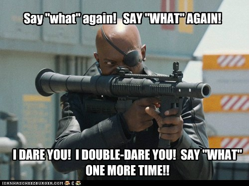 avengers i dare you Nick Fury pulp fiction Samuel L Jackson say what
