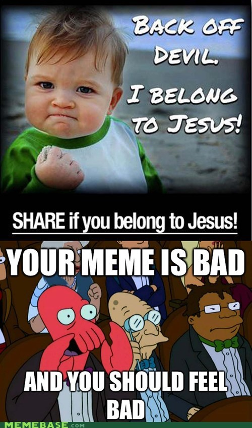 feel bad,jesus,memes are bad,success kid,Zoidberg