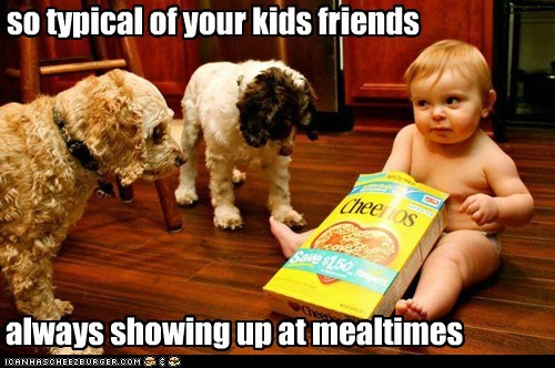 so typical of your kids friends always showing up at mealtimes