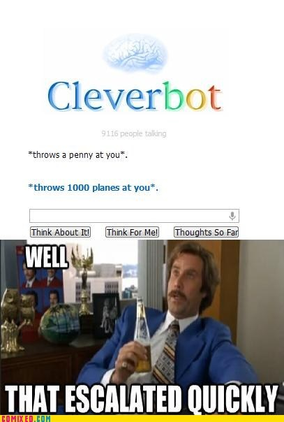 Cleverbot doesn't mess around.
