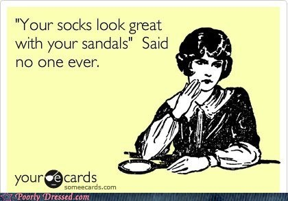 e card,fashion disaster,fashion faux pas,socks and sandals,troofax,true facts