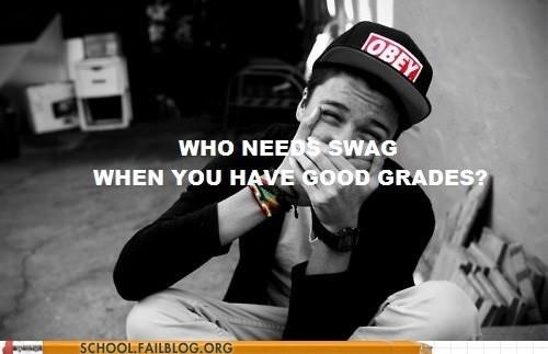 everyone needs swag good grades war on swag - 6431858688
