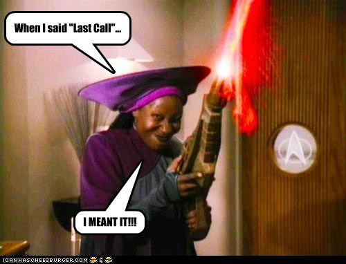 bar,Guinan,last call,mean it,phaser,Star Trek,whoopi goldberg