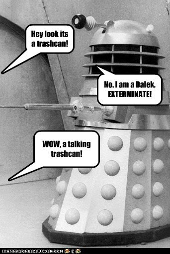 confusion,dalek,doctor who,Exterminate,famous last words,talking,trash can,WoW