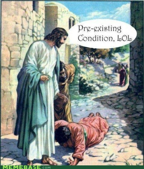 healthcare,LOL Jesus,pre-existing condition