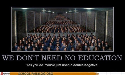 double negative,go to school,you need education