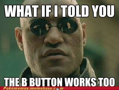 b button,meme,Memes,pokecenter,what if i told you