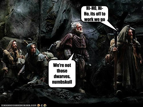 We're not those dwarves, numbskull Hi-HO, Hi-Ho, its off to work we go