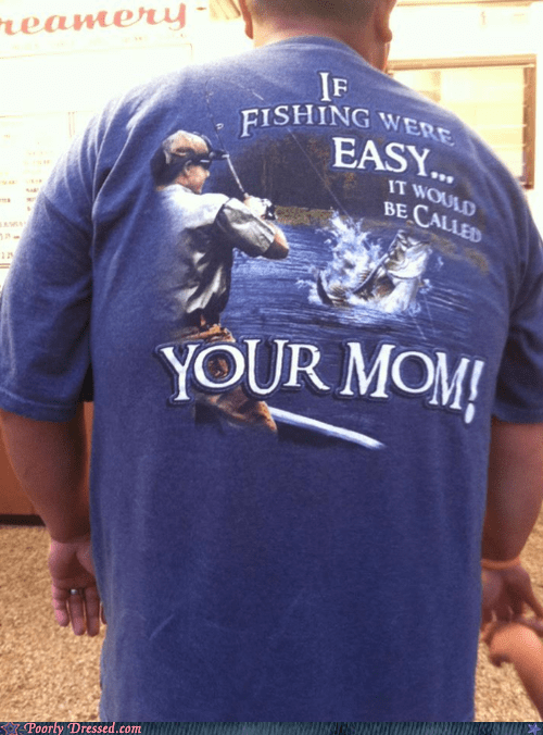 angler,fishing,ironic,poorly dressed,your mom