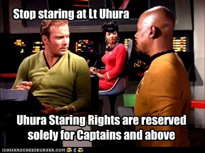 Stop staring at Lt Uhura Uhura Staring Rights are reserved solely for Captains and above