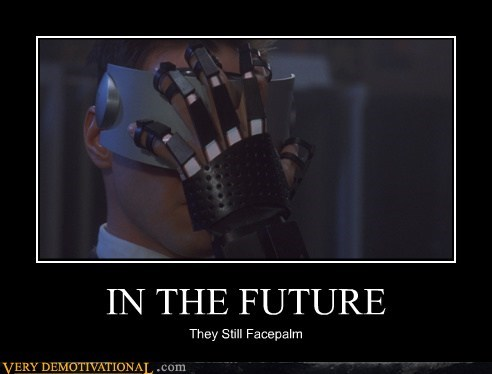 IN THE FUTURE They Still Facepalm