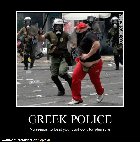 GREEK POLICE No reason to beat you. Just do it for pleasure
