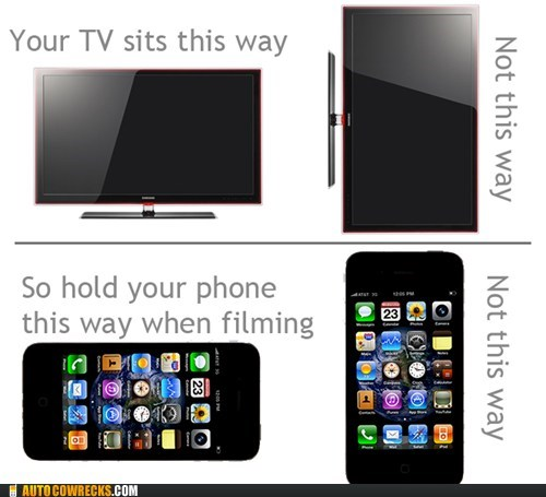 filming with a phone,horizontal,not this way,please stop,vertical