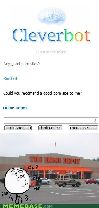 Cleverbot,fap,home depot,Text Stuffs
