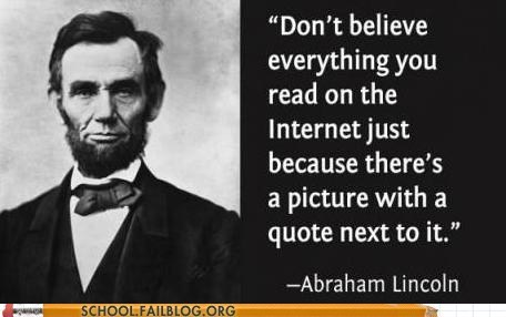 abraham lincoln,dont-believe-everything,Words Of Wisdom